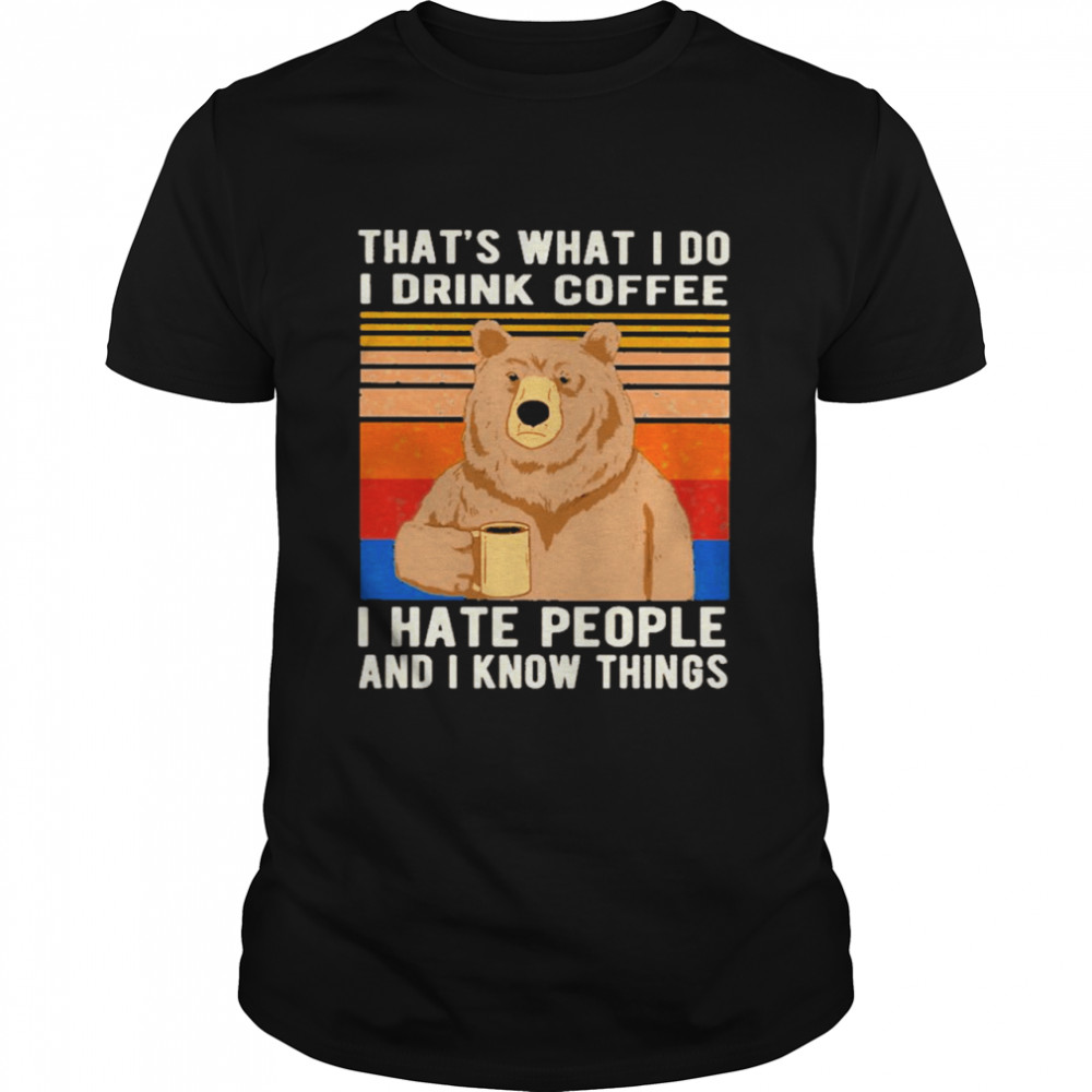 Bear That's What I Do I Drink Coffee I Hate People Vintage  Classic Men's T-shirt