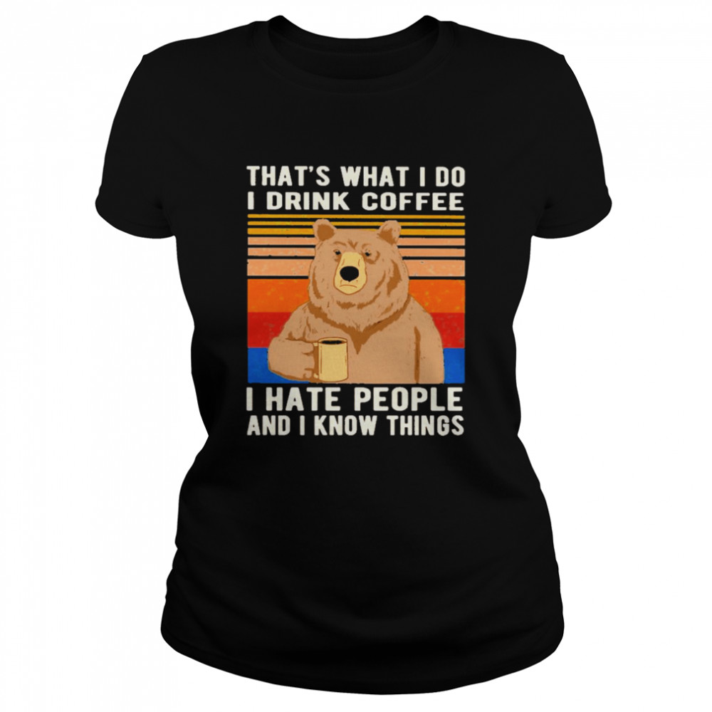 Bear That's What I Do I Drink Coffee I Hate People Vintage  Classic Women's T-shirt