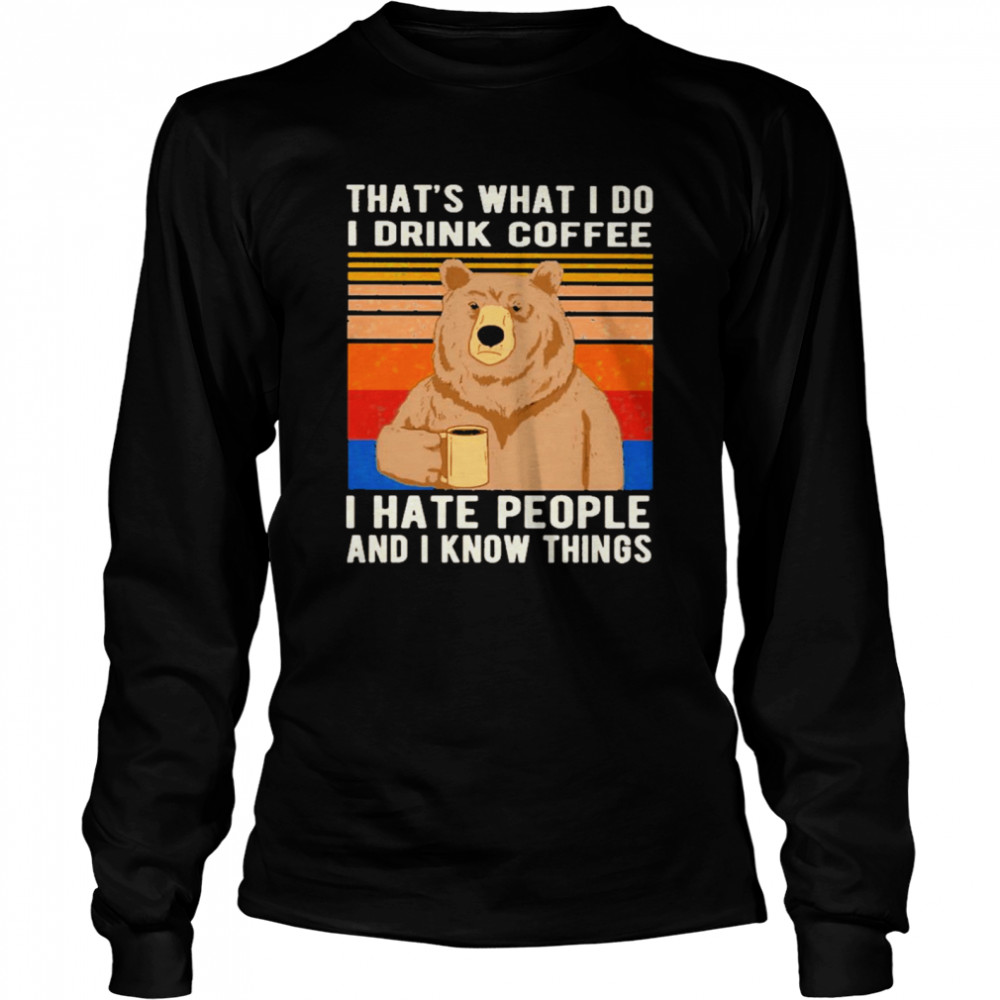 Bear That's What I Do I Drink Coffee I Hate People Vintage  Long Sleeved T-shirt