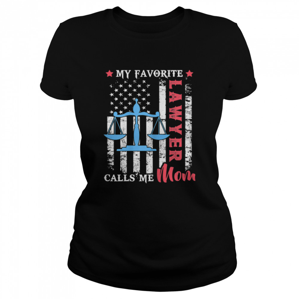 My Favorite Lawyer Calls Me Mom USA Flag Mother's day shirt Classic Women's T-shirt
