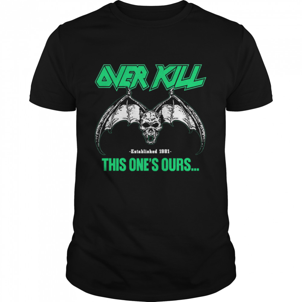 Over kill this ones ours get your own fucking shirt Classic Men's T-shirt