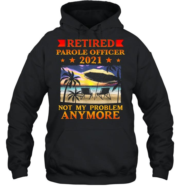 Retired Parole Officer 2021 Retirement shirt Unisex Hoodie