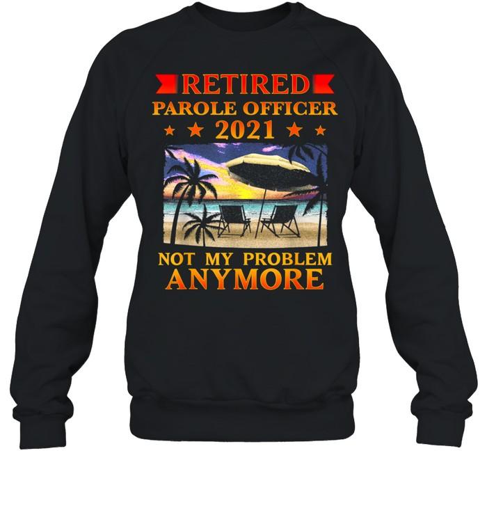 Retired Parole Officer 2021 Retirement shirt Unisex Sweatshirt