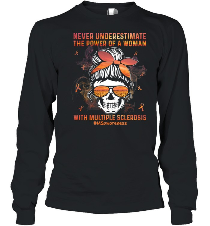 Skull never underestimate the power of a woman with multiple sclerosis msawarenss shirt Long Sleeved T-shirt