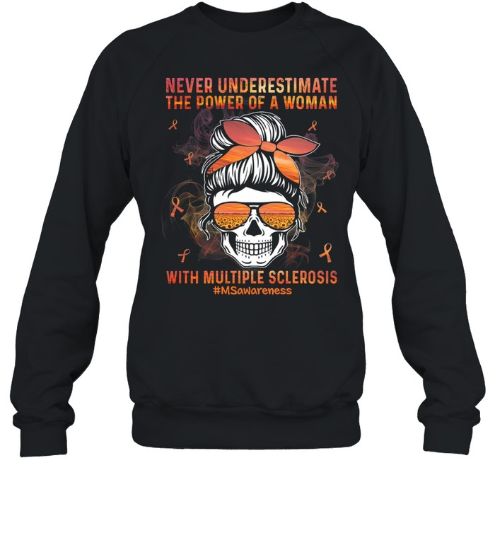 Skull never underestimate the power of a woman with multiple sclerosis msawarenss shirt Unisex Sweatshirt