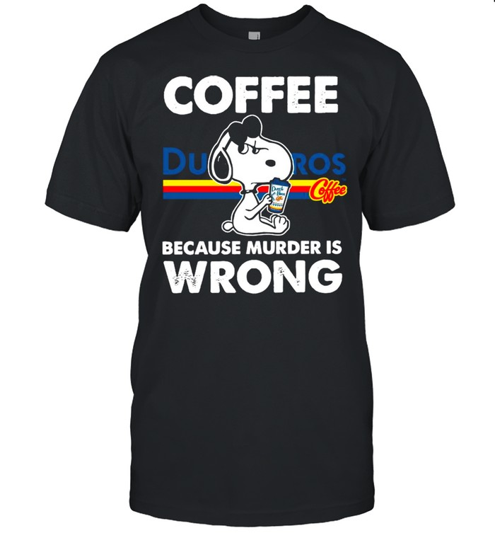 Snoopy Drink Dutch Bros Coffee Because Murder Is Wrong shirt Classic Men's T-shirt