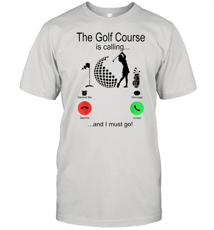 The golf course is calling and i must go shirt Classic Men's T-shirt