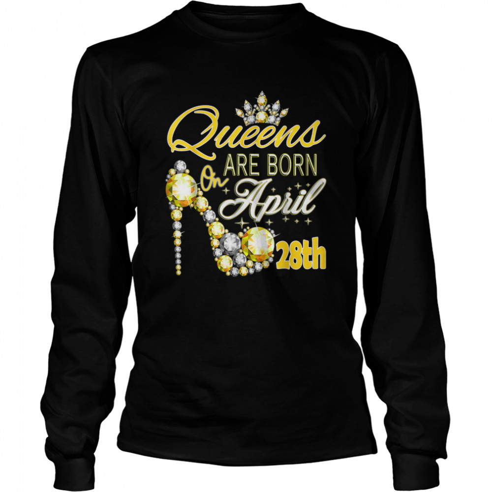 Queens are born on April 28th A queen Was Born In shirt Long Sleeved T-shirt