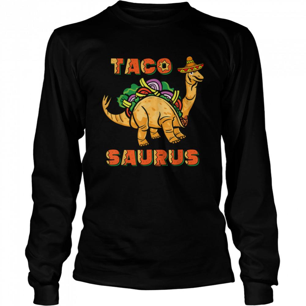 Tacosaurus Taco Cinco de Mayo Dinosaurus shirt Long Sleeved T-shirt