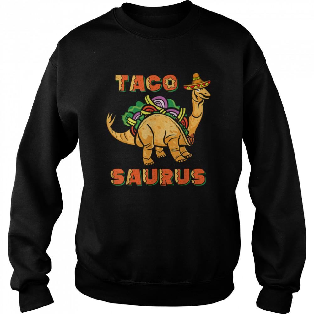 Tacosaurus Taco Cinco de Mayo Dinosaurus shirt Unisex Sweatshirt