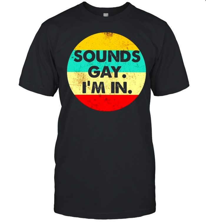 Sounds Gay I'm In Vintage  Classic Men's T-shirt