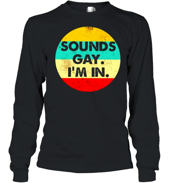 Sounds Gay I'm In Vintage  Long Sleeved T-shirt