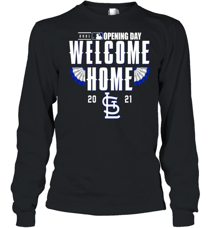 St. Louis Cardinals 2021 Opening day welcome home shirt Long Sleeved T-shirt