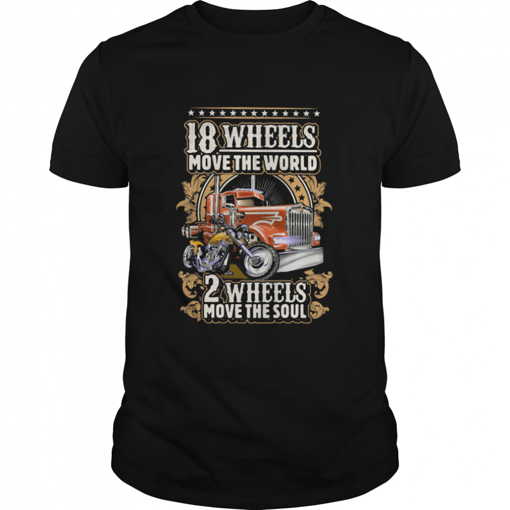 18 Wheels Move The World 2 Wheels Move The Soul  Classic Men's T-shirt