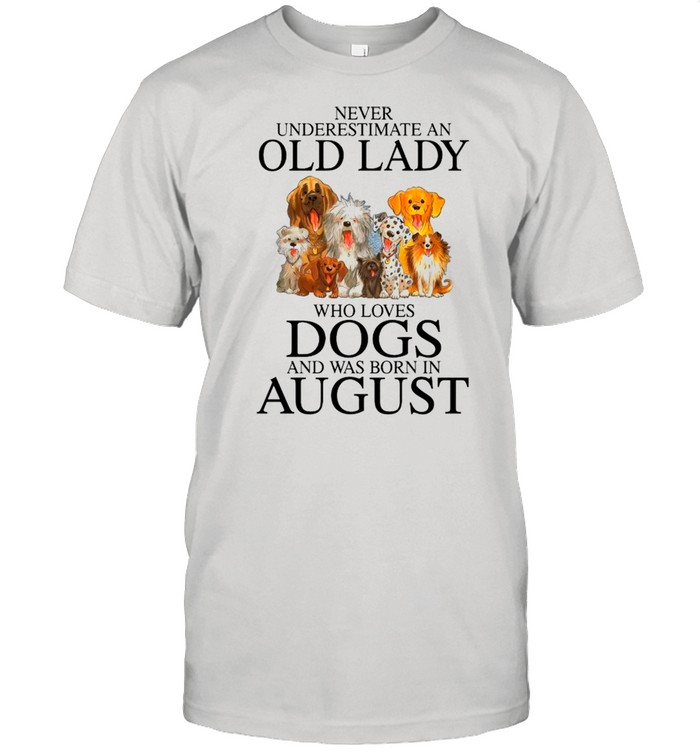 Never Underestimate An Old Lady Who Loves Dogs And Was Born In August shirt Classic Men's T-shirt