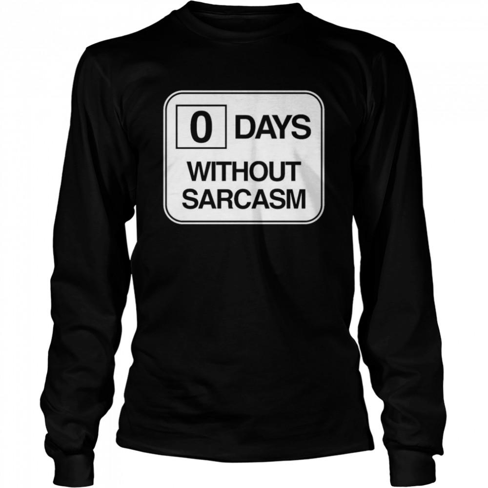 Zero days without sarcasm shirt Long Sleeved T-shirt