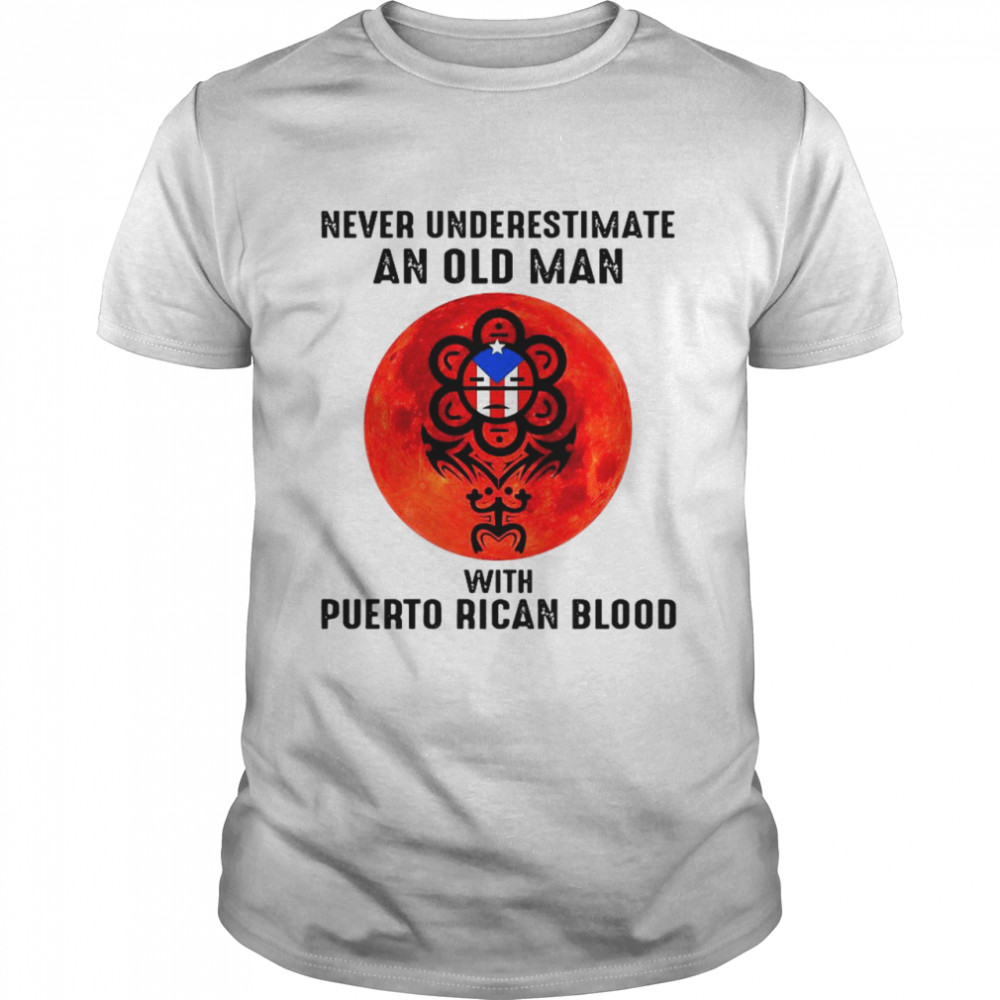 Never Underestimate An Old Man With Puerto Rican Blood shirt Classic Men's T-shirt