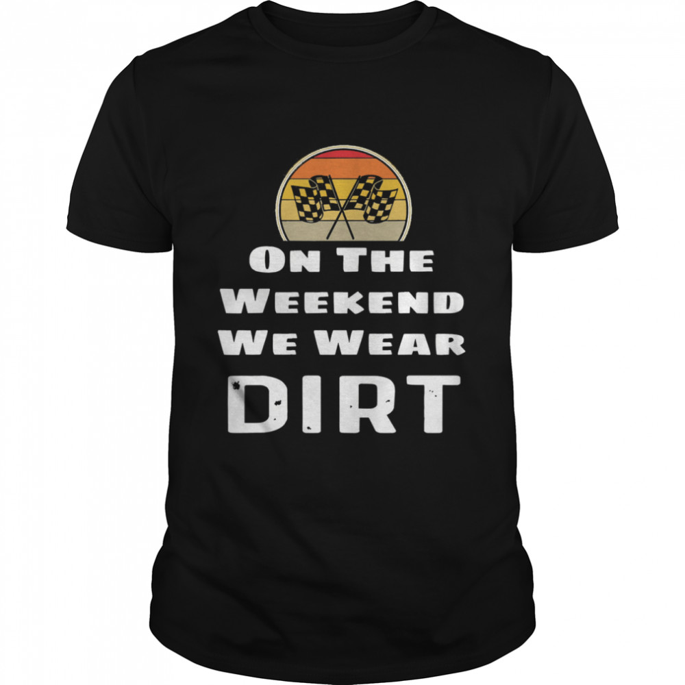 On the weekend we dirt vintage shirt Classic Men's T-shirt