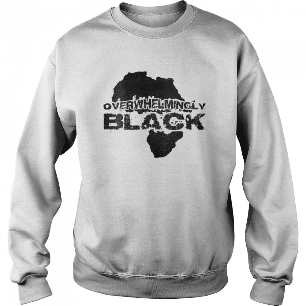Overwhelmingly Black  Unisex Sweatshirt