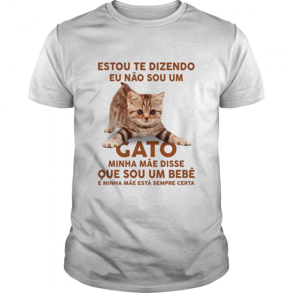 Estou Te Dizendo Eu Nao Sou Um Gato Minha Mae Disse Que Sou Um Bebe E Minha Mae Esta Sempre Certa shirt Classic Men's T-shirt