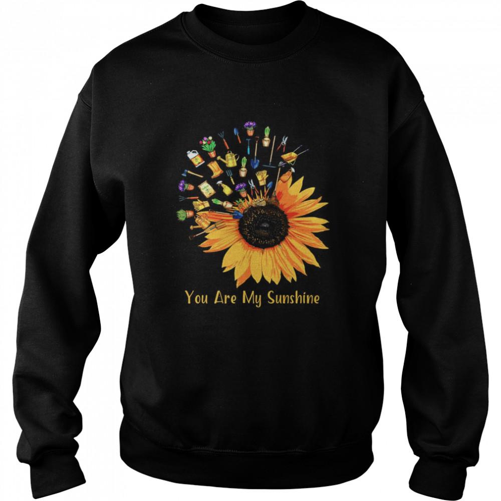 Gardening Sunflower you are my sunshine shirt Unisex Sweatshirt