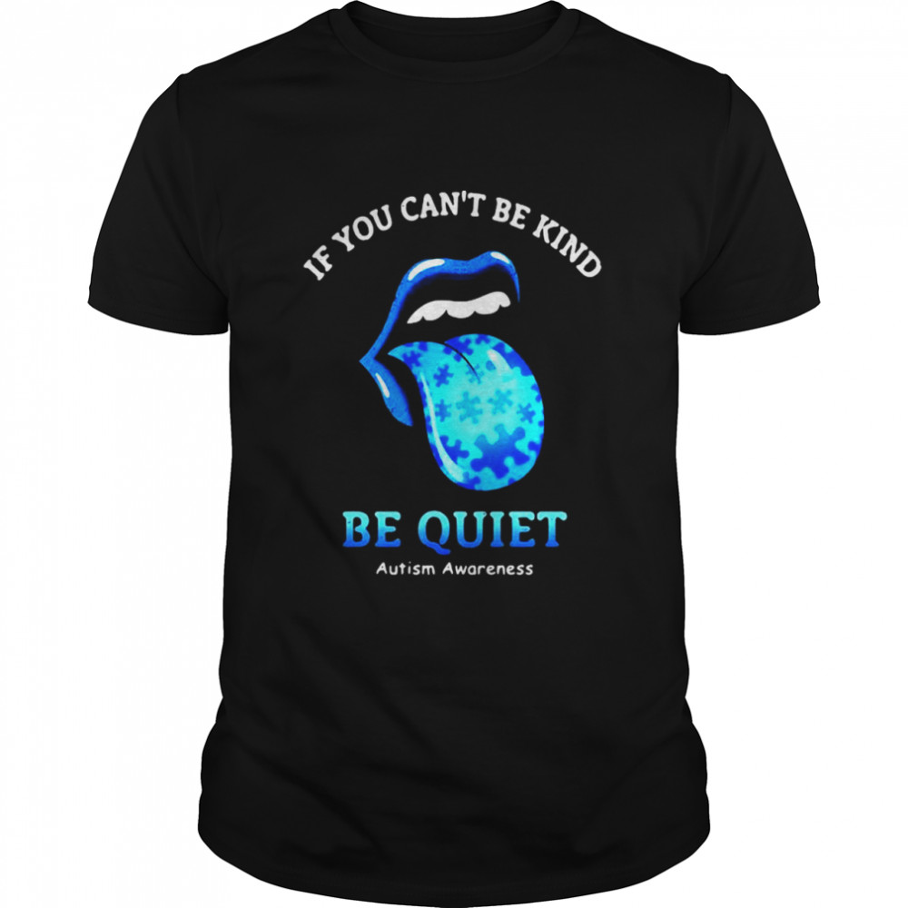 If You Can't Be Kind Be Quiet Autism Awarenees Lip Blue  Classic Men's T-shirt