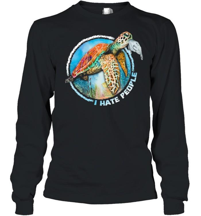 Turtle Sea I Hate People shirt Long Sleeved T-shirt