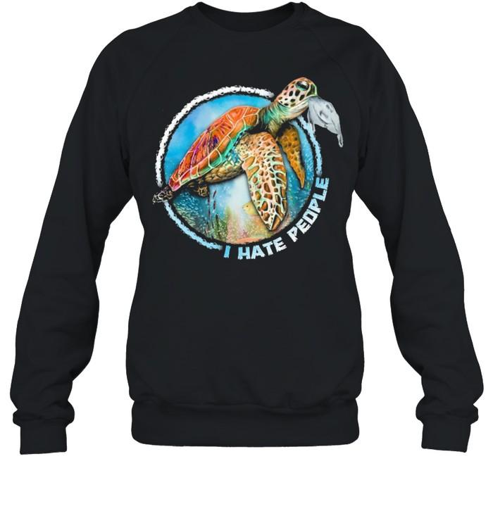 Turtle Sea I Hate People shirt Unisex Sweatshirt