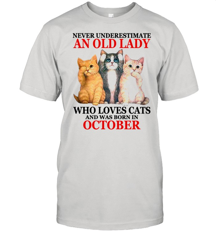 Never underestimate an old lady who loves cats OCTOBER  Classic Men's T-shirt