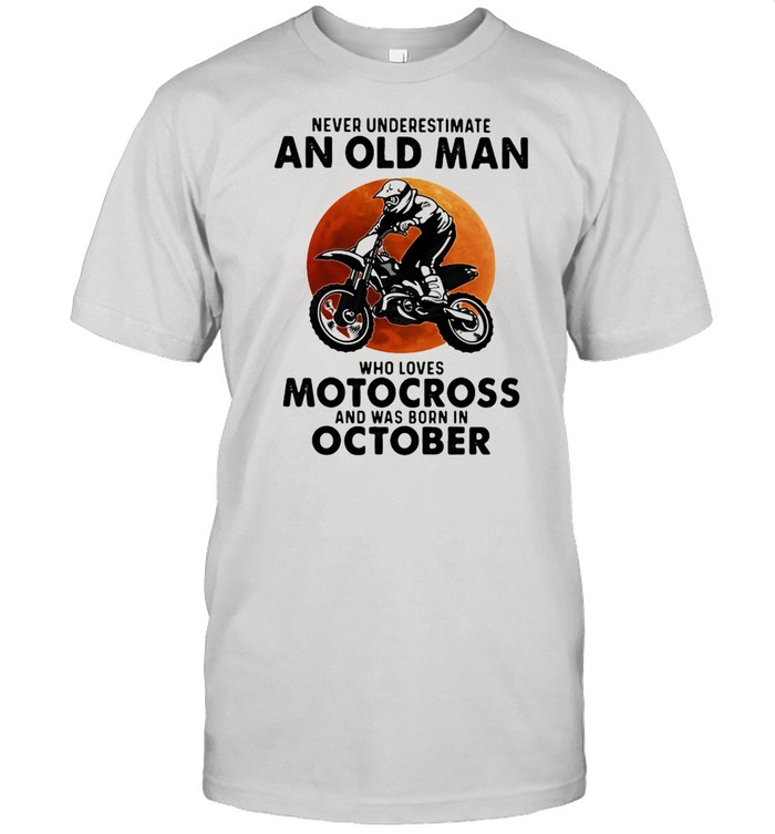 Never Underestimate An Old Man Who Loves Motocross And Was Born In October Blood Moon  Classic Men's T-shirt