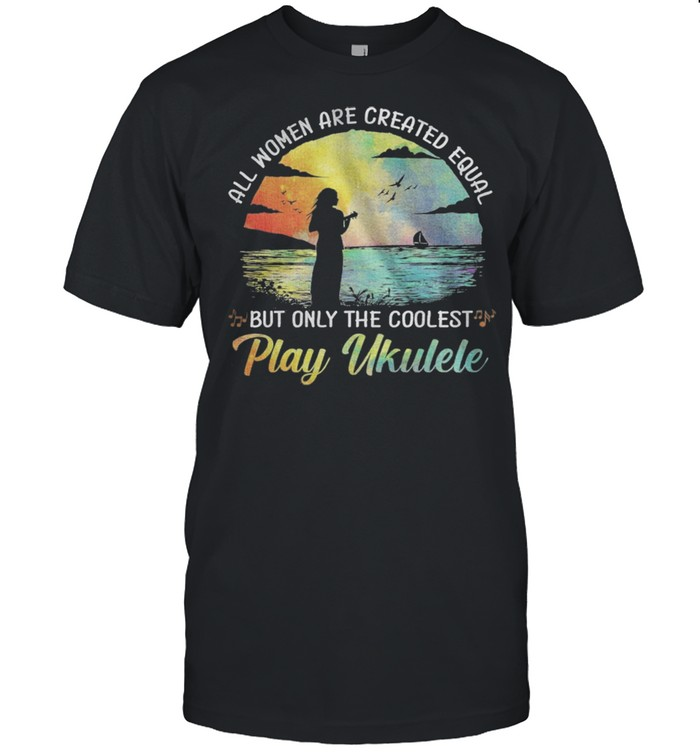 All Women Are Created Equal But Only The Coolest Play Ukulele shirt Classic Men's T-shirt