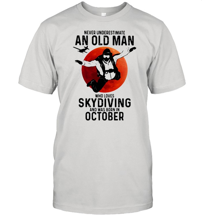 Never Undersestimate An Old Man Who Loves Skydiving And Was Born In October Blood Moon  Classic Men's T-shirt