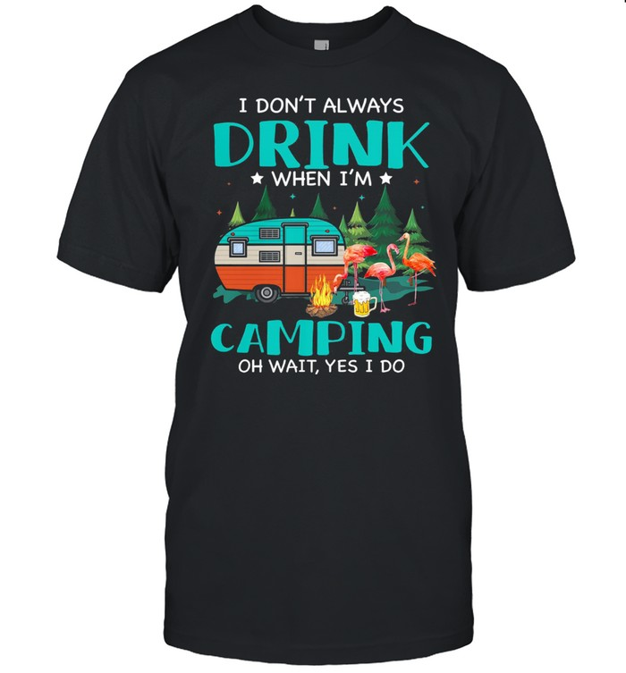 Flamingo I dont always drink when Im camping oh wait yes I do shirt Classic Men's T-shirt