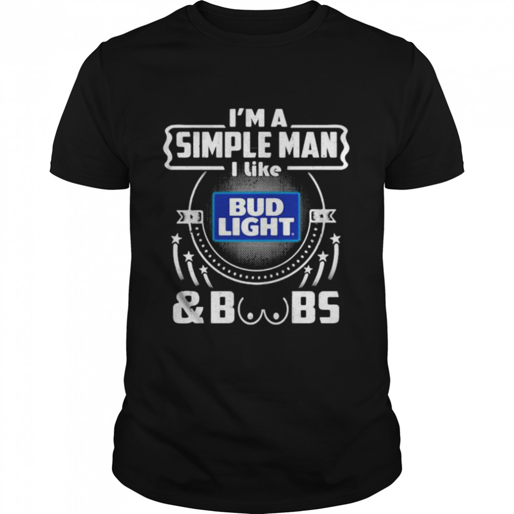 I'm A Simple Man I Like Bud Light And Boobs  Classic Men's T-shirt