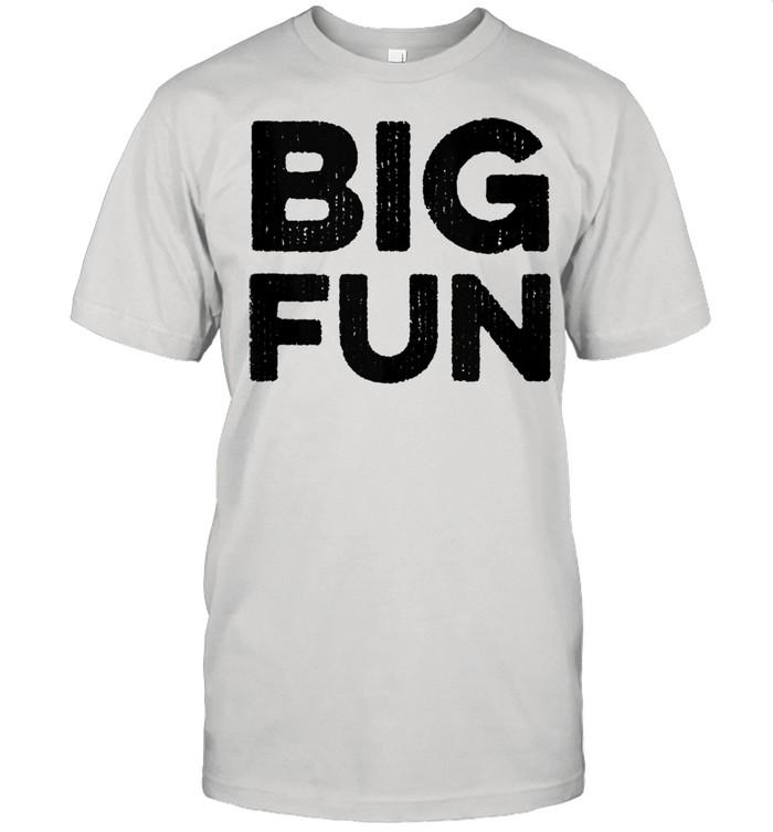 Big Fun Distressed Novelty 1980s Saying  Classic Men's T-shirt