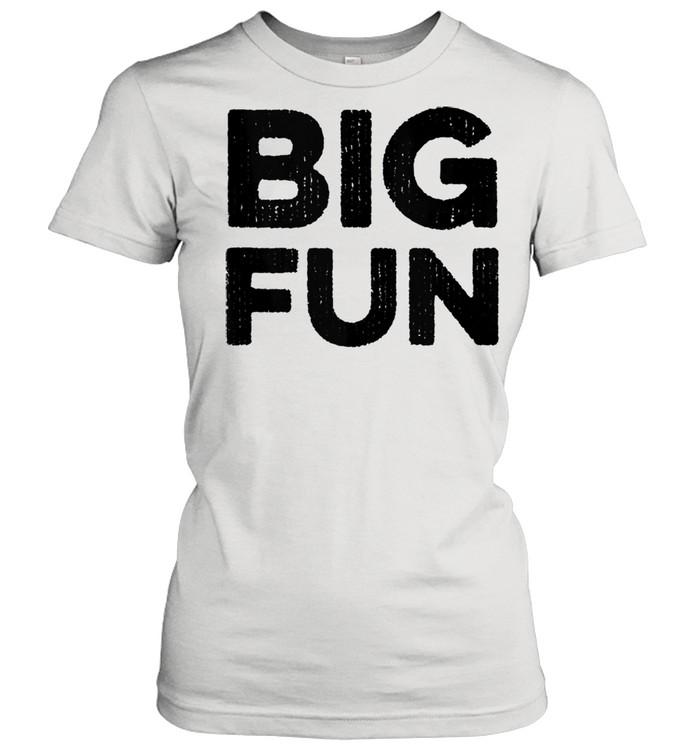 Big Fun Distressed Novelty 1980s Saying  Classic Women's T-shirt