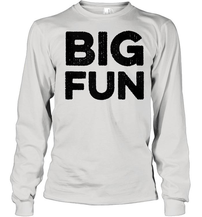 Big Fun Distressed Novelty 1980s Saying  Long Sleeved T-shirt