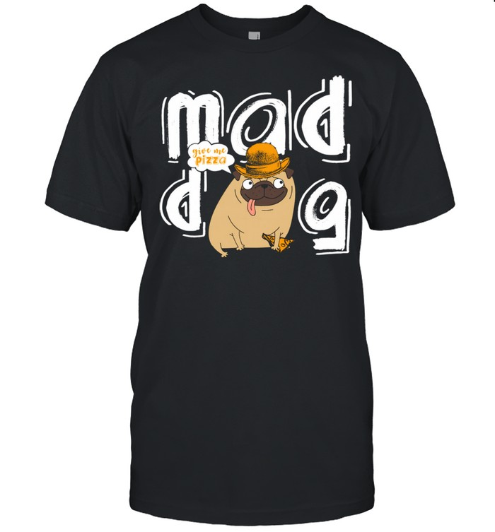 Mad Dog Give Me Pizza Dog Owner Pizza Dogs Design shirt Classic Men's T-shirt