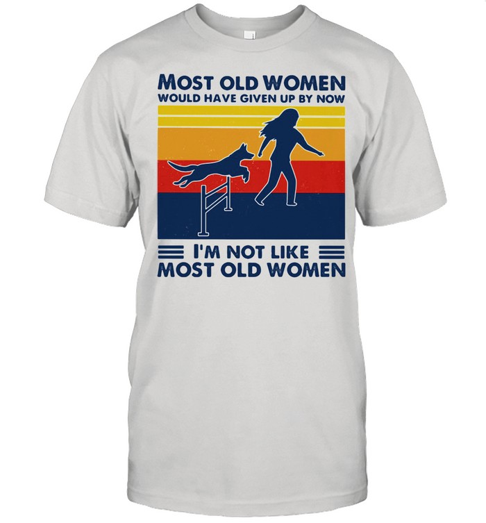Most Old Women Would Have Given Up By Now I'm Not Like Most Old Women Dog Agility Vintage  Classic Men's T-shirt
