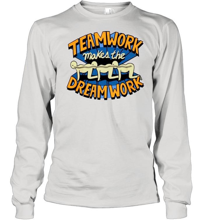 Teamwork Makes The Dream Work shirt Long Sleeved T-shirt
