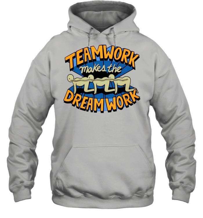 Teamwork Makes The Dream Work shirt Unisex Hoodie