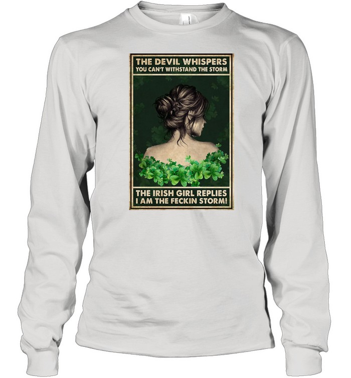 The Devil Whispers You Can't Withstand The Storm The Irish Girl Replies I Am The Feckin Storm Long Sleeved T-shirt