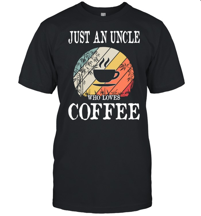 Just An Uncle Who Loves Coffee shirt Classic Men's T-shirt