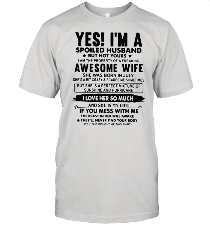 Yes Im a spoiled husband but not yours I am the property of a freaking awesome wife shirt Classic Men's T-shirt