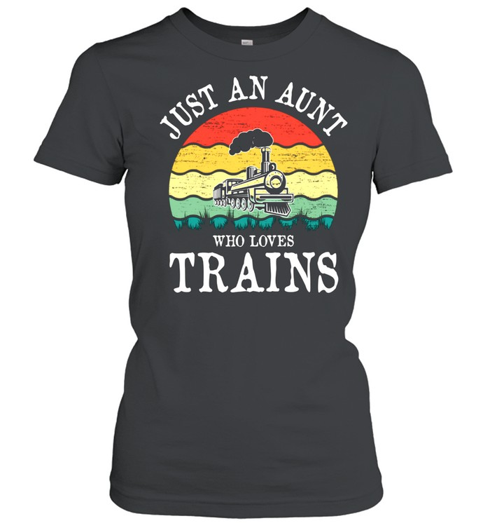 Just An Aunt Who Loves Trains shirt Classic Women's T-shirt