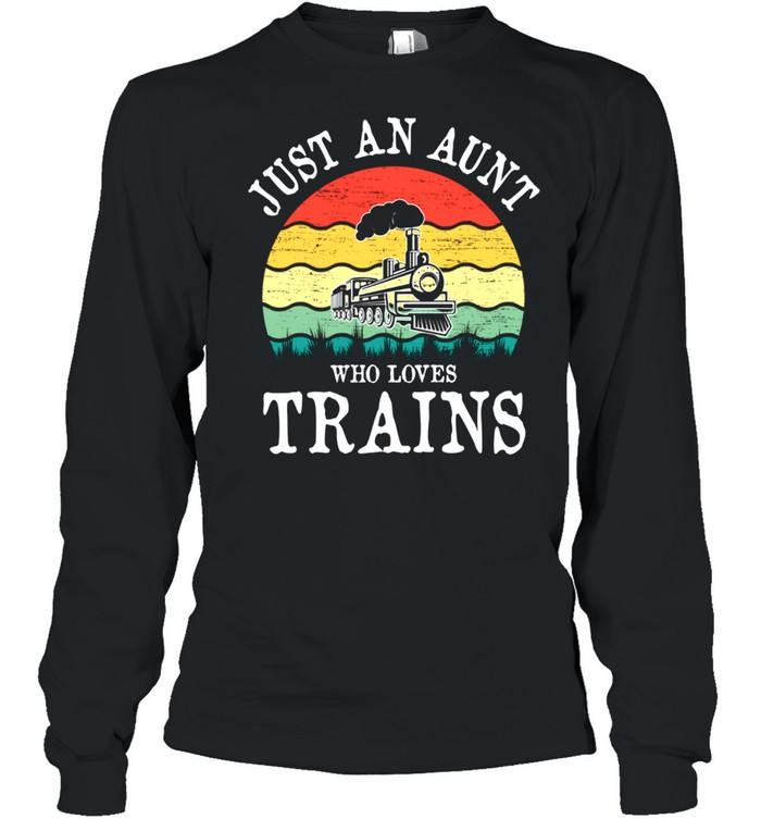 Just An Aunt Who Loves Trains shirt Long Sleeved T-shirt