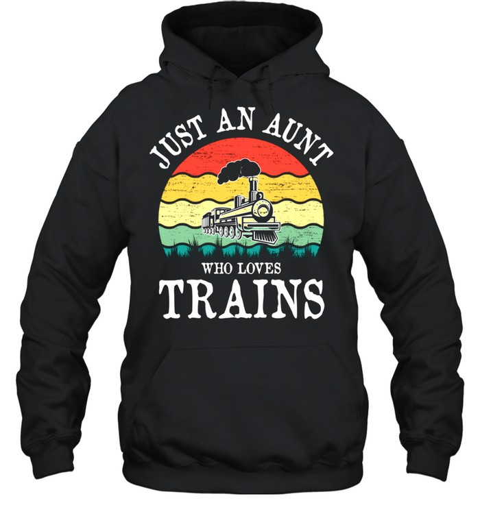 Just An Aunt Who Loves Trains shirt Unisex Hoodie