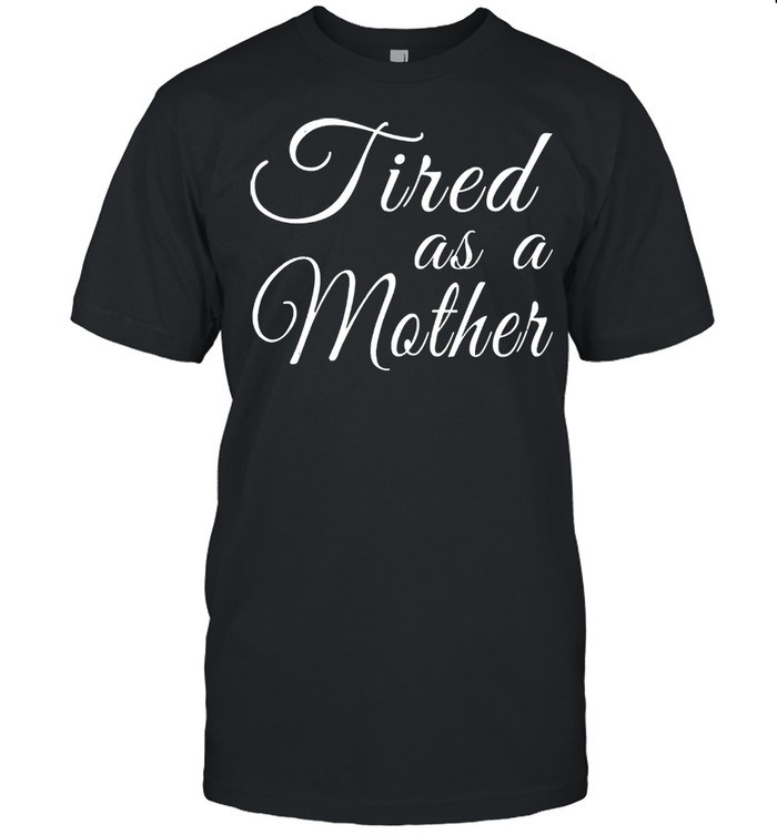 Mothers day mom tired as a mother shirt Classic Men's T-shirt