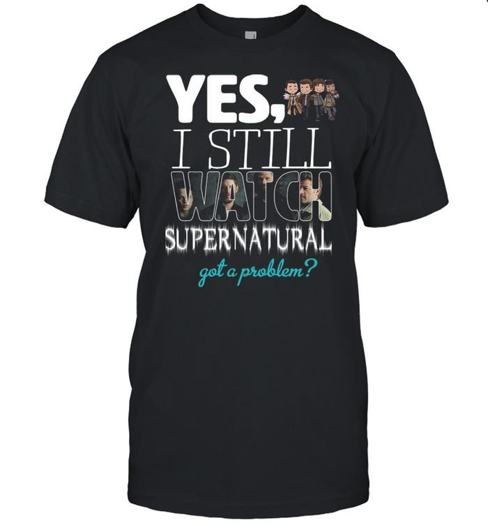 Yes I Still Watch Supernatural Got A Problem shirt Classic Men's T-shirt