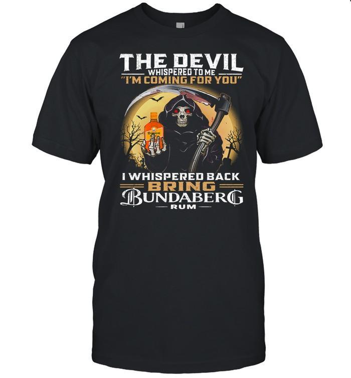 The devil whispered to me Im coming for you I whispered back bring bundaberg rum shirt Classic Men's T-shirt
